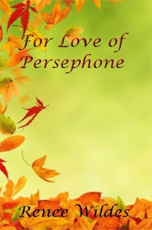 RENEE WILDES FOR THE LOVE OF PERSEPHONE